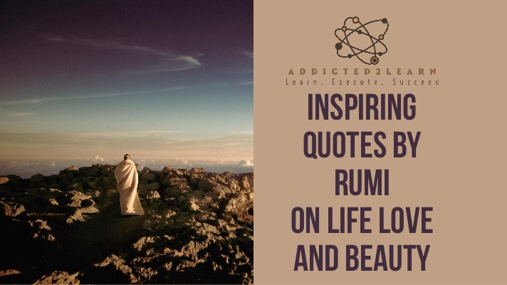 Inspiring Quotes By Rumi On Life Love And Beauty That Will Inspire You