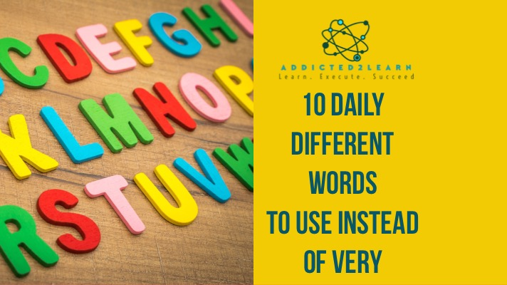 10 Daily Different Words to use instead of Very