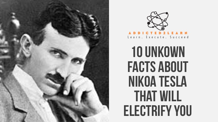 10 Unknown Facts about Nikola Tesla that will Electrify you