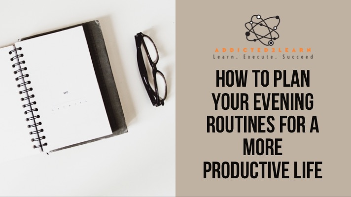 How to plan your evening routines for a more productive life