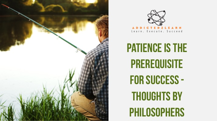 Patience is the prerequisite for success - Thoughts by philosophers