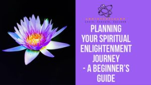 Planning Your Spiritual Enlightenment Journey - A Beginner's Guide