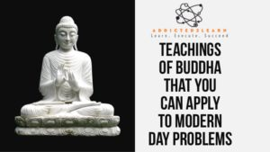 Teachings of Buddha that you can apply to modern-day problems