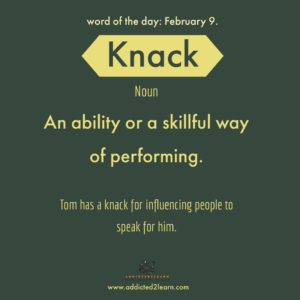 Knack: An ability or skillful way of doing something
