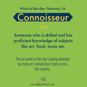 Connoisseur: Skilled or expert in art, food, music etc.