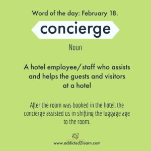 concierge: A hotel employee/staff who assists and helps the guests and visitors at a hotel.