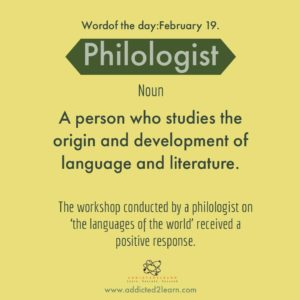 philologist: a person who studies the origin and development of language and literature