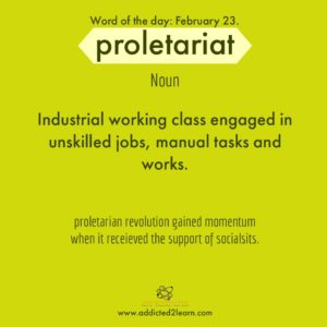 Proletariat: Industrial working class engaged in unskilled and manual labour