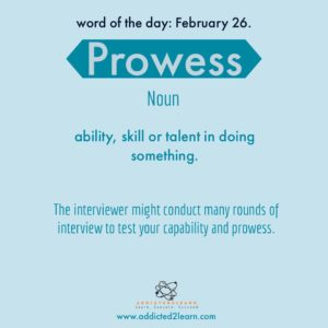 prowess: skill or ability to do somethingprowess: skill or ability to do somethingprowess: skill or ability to do something