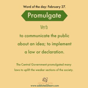 promulgate: to communicate the public about an idea; to implement a law or declaration.