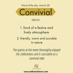 Convivial: Fond of festive and lively atmosphere.