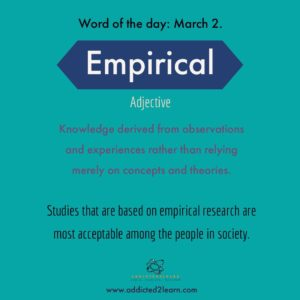 Empirical: Based on observation and research