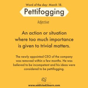 Pettifogging: an action or situation where too much importance is given to trivial matters.