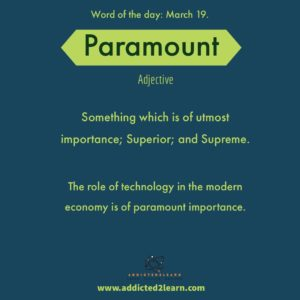 Paramount: Something which is of utmost importance; Superior and Supreme.