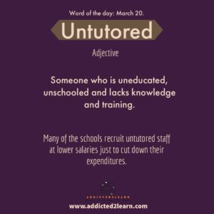 Untutored: Someone who is untrained and uneducated.