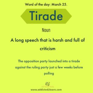 Tirade: A long speech that is harsh and full of criticism.