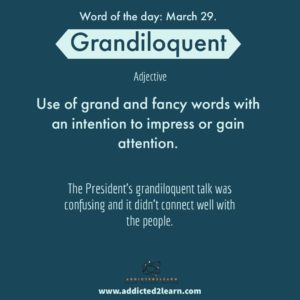 Grandiloquent: use of grand and fancy words with an intention to impress or gain attention.
