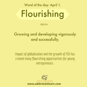 Flourishing: Growing and developing vigorously and successfully.