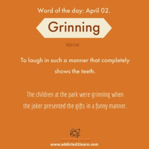 Grinning: To laugh in such a manner that completely shows the teeth.