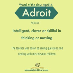 Adroit:  Intelligent, clever or skillful in thinking or moving.