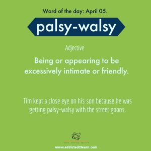 Palsy-Walsy: Being or appearing to be excessively intimate or friendly.
