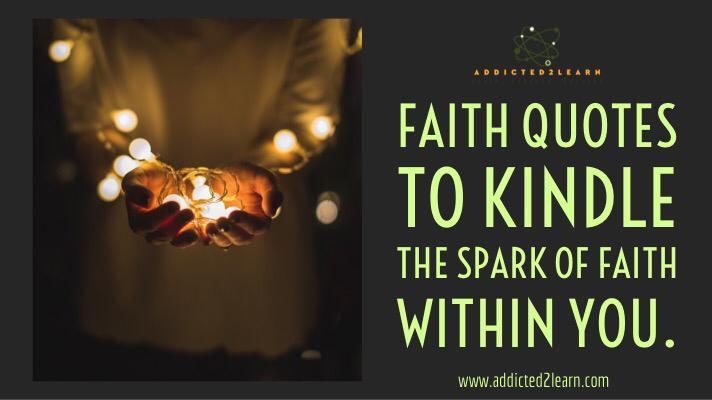 Faith Quotes to ignite the spark of faith within you.