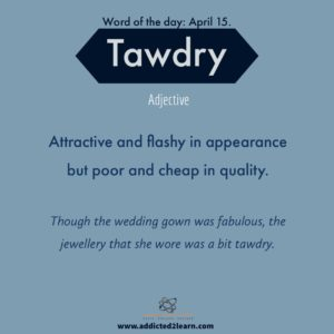 Vocabulary Builder Tawdry: Attractive and flashy in appearance but poor and cheap in quality.