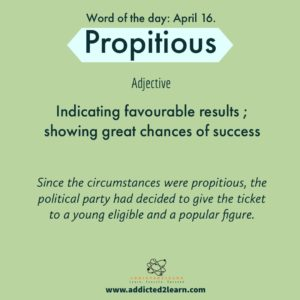 Vocabulary Builder Propitious: Indicating favorable results; showing great chances of success.