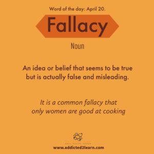 Vocabulary Builder Fallacy: An idea or belief that seems to be true but is actually false and misleading.