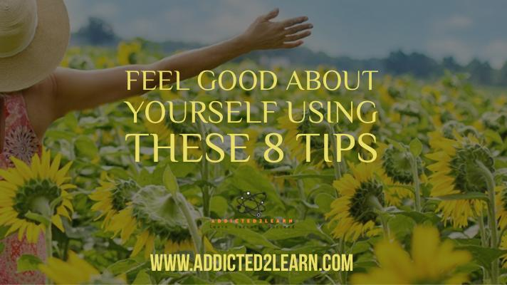 Feel good about yourself using 8 tips
