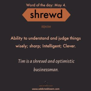 Word of the day Shrewd: Ability to understand and judge things wisely; Sharp; Intelligent; Clever