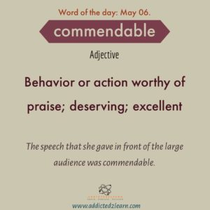 Word of the day Commendable: Behavior or action worthy of praise; deserving; excellent.