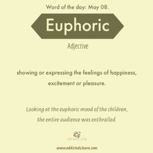 Word of the day Euphoric: Showing or Expressing the feelings of happiness, excitement or pleasure