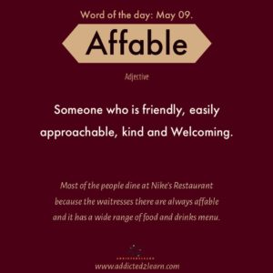 Word of the day Affable: Someone who is friendly, easily approachable, kind and welcoming.