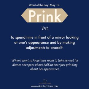 Word of the day Prink: To spend time in front of a mirror looking at one's appearance and by making adjustments to oneself.