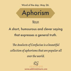 Aphorism: A short, humorous and clever saying that expresses a general truth.