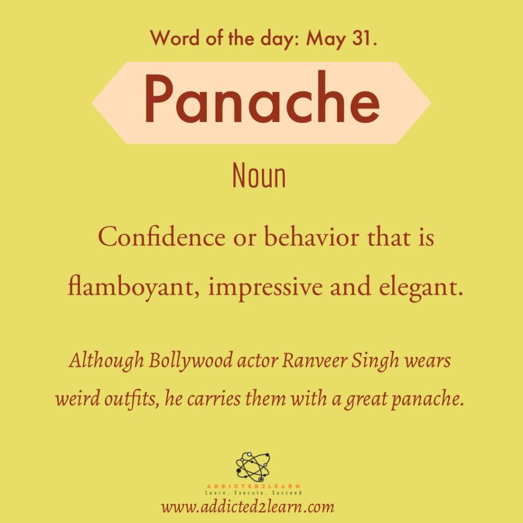 Word of the day Panache: Confidence or behavior that is flamboyant, impressive and elegant.