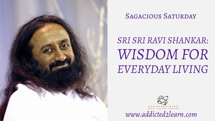 Sri Sri Ravi Shankar: Wisdom for every day living