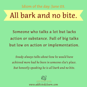 Idioms July Series: All bark and no bite.