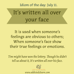 Idioms July Series:  It's written all over your face.