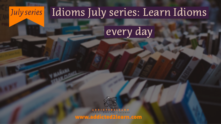 Idioms July Series: Learn idioms every day