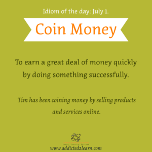 Idioms July Series: Coin Money