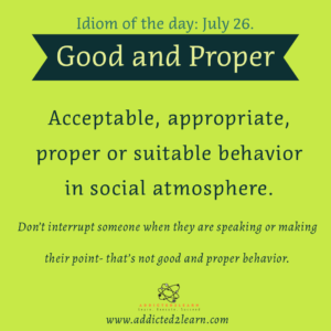 Idioms July Series: Good and proper