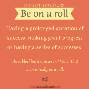 Be on a roll