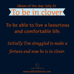 Idioms July series: To be in clover