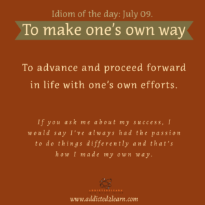 Idioms July Series: to make one's own way.