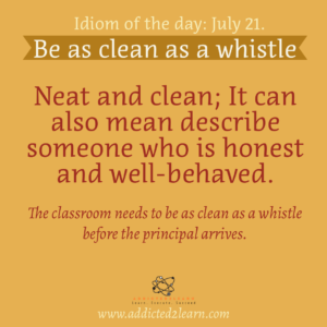Idioms July series: Be as clean as a whistle