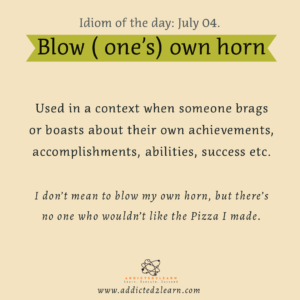 Blow (One's) own horn