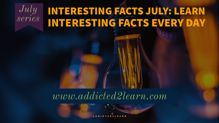Interesting facts July