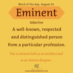 Vocabulary August series  Eminent:  A well-known, respected and distinguished person from a particular profession.
